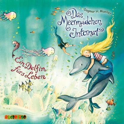 Фото - Dagmar H. Müller Ein Delfin fürs Leben - Das Meermädchen-Internat 3 sue mongredien mariella meermädchen 8 die melodie der delfine