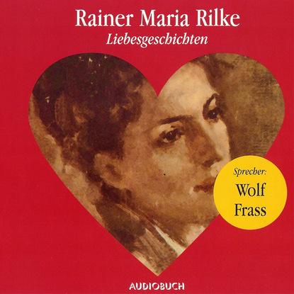 Rainer Maria Rilke Liebesgeschichten (Ungekürzte Fassung) rainer maria rilke eine geschichte dem dunkel erzählt