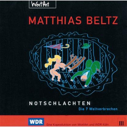 Matthias Beltz Notschlachten - Die 7 Weltverbrechen schneewittchen und die sieben zwerge