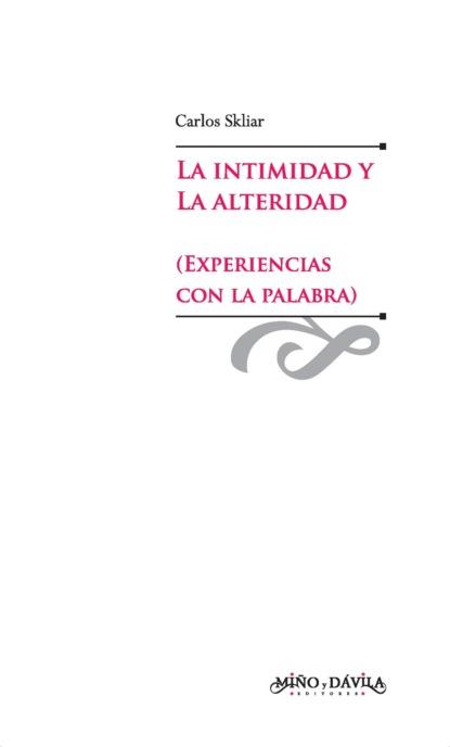 Carlos Skliar La intimidad y la alteridad (experiencias con la palabra) eduardo huaytán martínez la voz el viento y la escritura
