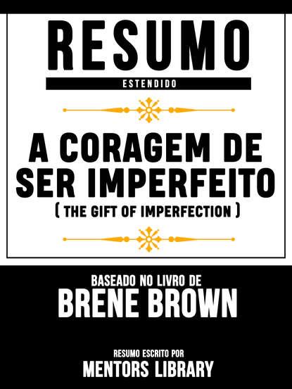Mentors Library A Coragem De Ser Imperfeito (The Gift Of Imperfection) - Baseado No Livro De Brené E. Brown mentors library sobre a tirania on tyranny baseado no livro de timothy snyder