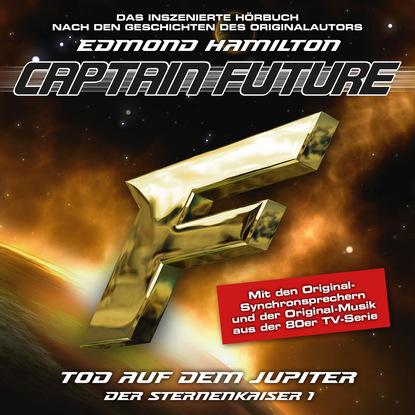 Edmond Hamilton Captain Future, Der Sternenkaiser, Folge 1: Tod auf dem Jupiter edmond hamilton captain future der sternenkaiser folge 2 die macht des sternenkaisers