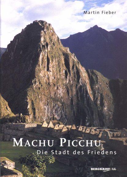 Martin Fieber Machu Picchu - Die Stadt des Friedens g richardson machu picchu