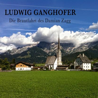 Ludwig Ganghofer Die Brautfahrt des Damian Zagg alfred ludwig ueber methode bei interpretation des rgveda german edition