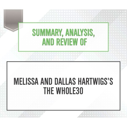 Фото - Start Publishing Notes Summary, Analysis, and Review of Melissa and Dallas Hartwigs's The Whole30 (Unabridged) start publishing notes summary analysis and review of eric barker s barking up the wrong tree unabridged