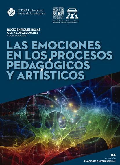 María Esther Castillo García Las emociones en los procesos pedagógicos y artísticos rosario esteinou acercamientos multidisciplinarios a las emociones