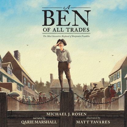 Michael J. Rosen A Ben Of All Trades - The Most Inventive Boyhood of Benjamin Franklin (Unabridged) paul peter rosen syed a hoda