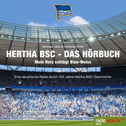 Michael Jahn Hertha BSC - Das Hörbuch (Mein Herz schlägt Blau-Weiss) (Ungekürzt) milka reich umarme dich selbst das kleine hörbuch berührung für gesundheit und gelassenheit ungekürzt