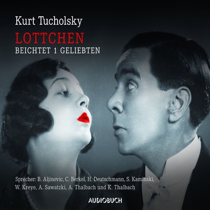 Kurt Tucholsky Lottchen beichtet 1 Geliebten (ungekürzt) kurt tucholsky die kunst falsch zu reisen ungekürzt