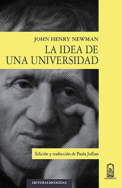 John Henry Newman La idea de una universidad