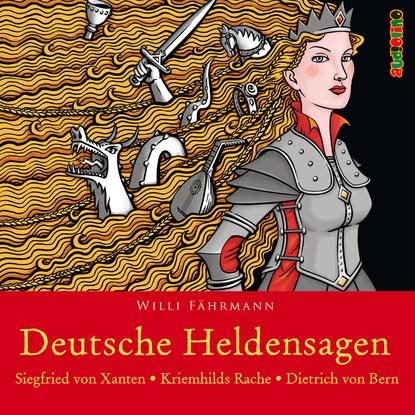 Willi Fahrmann Deutsche Heldensagen, Teil 1: Siegfried von Xanten | Kriemhilds Rache | Dietrich von Bern (Gekürzt) hilary mantel spiegel und licht teil 1 von 3 thomas cromwell band 3 gekürzt