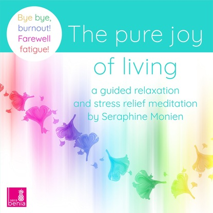 Фото - Seraphine Monien The Pure Joy of Living - a Guided Relaxation and Stress Relief Meditation - Bye, bye, burnout! Farewell fatigue! nagoski emily nagoski amelia burnout solve your stress cycle