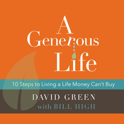 David Green R. A Generous Life - 10 Steps to Living a Life Money Can't Buy (Unabridged) living a political life