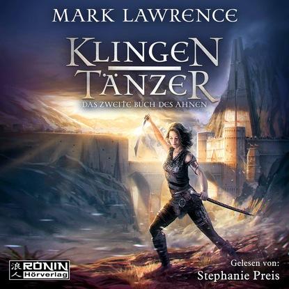 Mark Lawrence Klingentänzer - Das Buch des Ahnen - Das zweite Buch des Ahnen, Band 2 (Ungekürzt) mark lawrence święta siostra