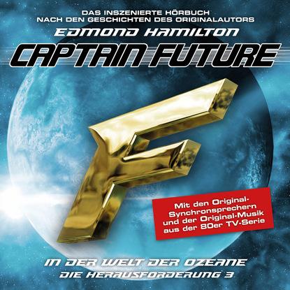Edmond Hamilton Captain Future, Die Herausforderung, Folge 3: In der Welt der Ozeane edmond hamilton captain future der sternenkaiser folge 2 die macht des sternenkaisers