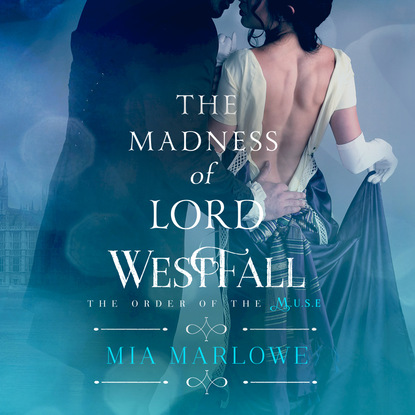 Mia Marlowe The Madness of Lord Westfall - The Order of the Muse, Book 2 (Unabridged) lord of the darkwood