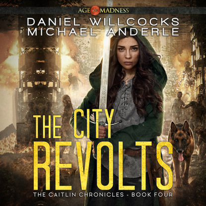 Michael Anderle The City Revolts - The Caitlin Chronicles, Book 4 (Unabridged) michael anderle chasing the cure the caitlin chronicles book 5 unabridged