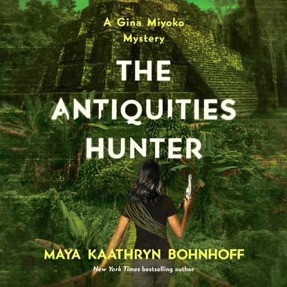 Maya Kaathryn Bohnhoff The Antiquities Hunter - A Gina Myoko Mystery, Book 1 (Unabridged) antiquities