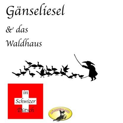 Gebrüder Grimm Märchen in Schwizer Dütsch, Gänseliesel & Das Waldhaus gebrüder grimm märchen in schwizer dütsch dornröschen