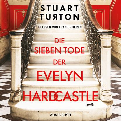 Stuart Turton Die sieben Tode der Evelyn Hardcastle (Ungekürzt) l senfl ich klag den tag und alle stund