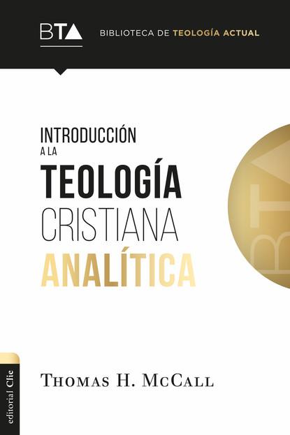Thomas H. McCall Introducción a la teología cristiana analítica martino de carli dos amigas frente al misterio