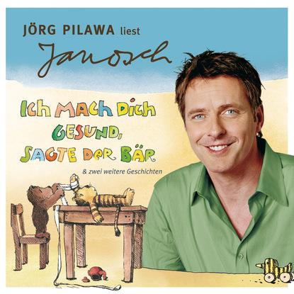 Janosch Väter sprechen Janosch, Folge 6: Jörg Pilawa liest Janosch - Ich mach Dich gesund, sagte der Bär & zwei weitere Geschichten (Ungekürzt) недорого