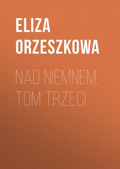 Фото - Eliza Orzeszkowa Nad Niemnem, tom trzeci eliza orzeszkowa nad niemnem tom drugi