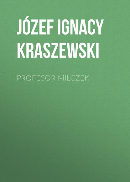 Józef Ignacy Kraszewski Profesor Milczek sir paul nurse czym jest życie biologia w pięciu krokach