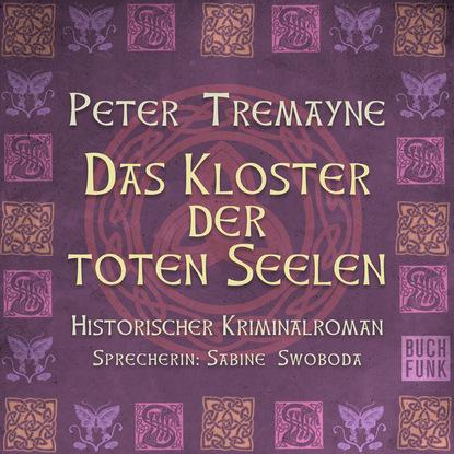 Peter Tremayne Das Kloster der Toten Seelen (Ungekürzt) peter tremayne behold a pale horse