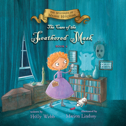 The Case of the Feathered Mask - The Mysteries of Maisie Hitchins, Book 4 (Unabridged)