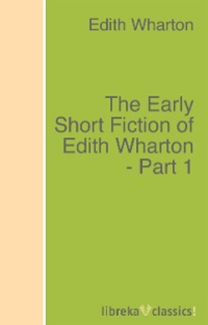 The Early Short Fiction of Edith Wharton - Part 1