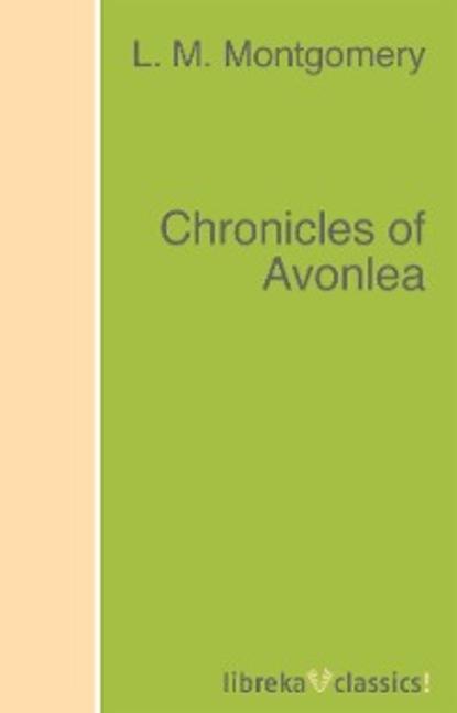 Фото - L. M. Montgomery Chronicles of Avonlea lucy m montgomery rainbow valley