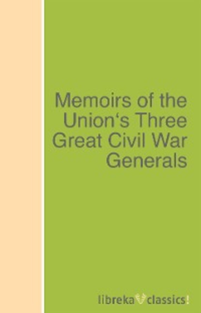 Philip Henry Sheridan Memoirs of the Union's Three Great Civil War Generals недорого