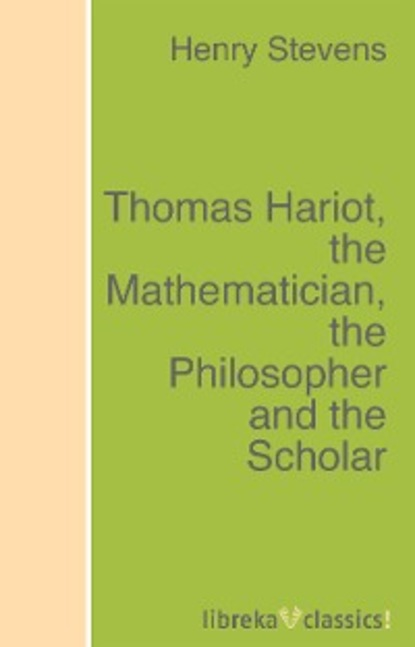 Henry Stevens Thomas Hariot, the Mathematician, the Philosopher and the Scholar thomas henry huxley the rise and progress of palaeontology