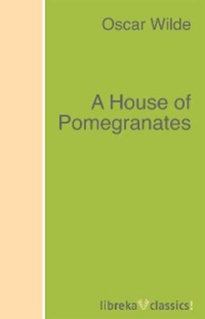 Oscar Wilde A House of Pomegranates oscar wilde a house of pomegranates tales collections