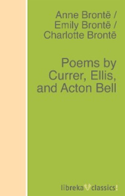 Anne Bronte Poems by Currer, Ellis, and Acton Bell эмили бронте poems by currer ellis and acton bell