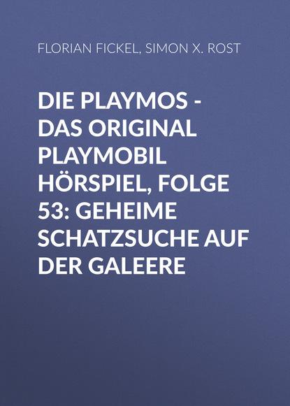 Simon X. Rost Die Playmos - Das Original Playmobil Hörspiel, Folge 53: Geheime Schatzsuche auf der Galeere simon x rost die playmos das original playmobil hörspiel folge 4 chaos in der herrmannstrasse