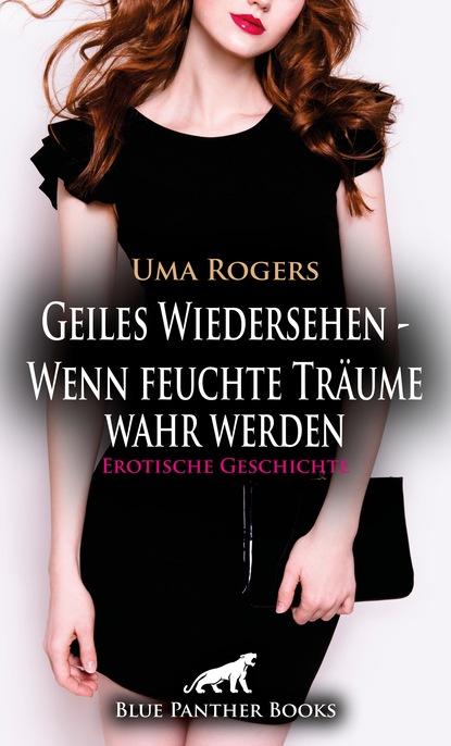 Uma Rogers Geiles Wiedersehen – Wenn feuchte Träume wahr werden   Erotische Geschichte недорого