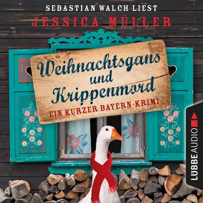 Jessica Müller Hauptkommissar Hirschberg, Sonderband: Weihnachtsgans und Krippenmord - Ein kurzer Bayern-Krimi (Ungekürzt) lena johannson mord auf dem dornbusch ein hiddensee krimi ungekürzt