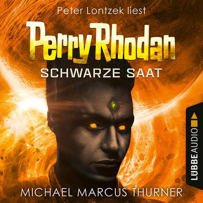 Michael Marcus Thurner Schwarze Saat, Dunkelwelten - Perry Rhodan 1 (Ungekürzt)
