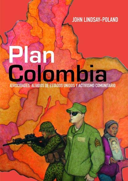 Фото - Lindsay-Poland John Plan Colombia jenny elisa lópez rodríguez la implementación de políticas públicas y la paz reflexiones y estudios de casos en colombia