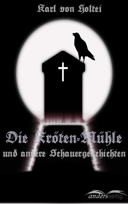 Karl von Holtei Die Kröten-Mühle karl von holtei ein trauerspiel in berlin