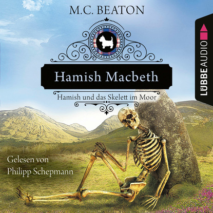 Hamish Macbeth und das Skelett im Moor - Schottland-Krimis, Teil 3 (Ungek?rzt)