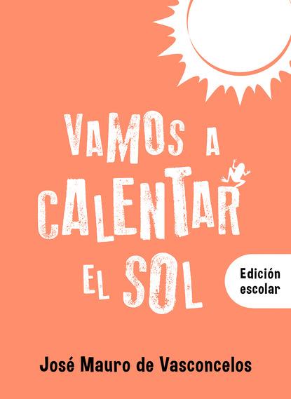 José Mauro de Vasconcelos Vamos a calentar el sol carina radilov chirov donde empieza a moverse el mundo