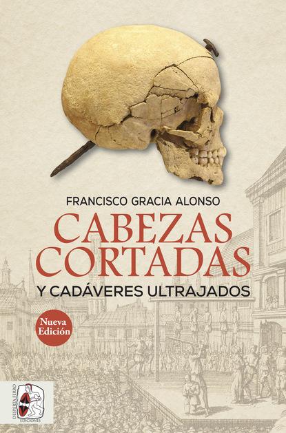 Francisco Gracia Alonso Cabezas cortadas y cadáveres ultrajados недорого