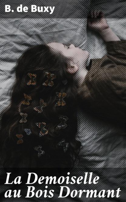 B. de Buxy La Demoiselle au Bois Dormant berthe de buxy la demoiselle au bois dormant