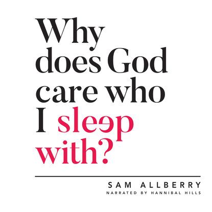 Sam Allberry Why Does God Care Who I Sleep With? (Unabridged) недорого