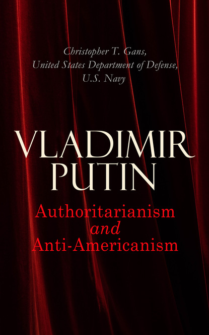 United States Department of Defense Vladimir Putin: Authoritarianism and Anti-Americanism colin anthony daller tales and tidbits from the land of president putin
