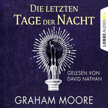 Graham Moore Die letzten Tage der Nacht (Gekürzt) john ball in der hitze der nacht gekürzt