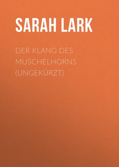 Sarah Lark Der Klang des Muschelhorns (Ungekürzt) недорого